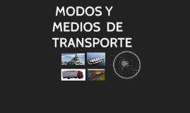 MEDIOS Y MODOS DE TRANSPORTE