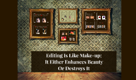 Copy of Copy of Editing Is Like Make-up; It Either Enchances Beauty Or Destroys It