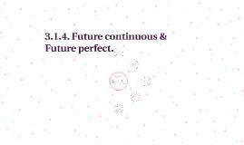 3.1.4. Future continuous & Future perfect.