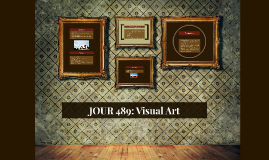 JOUR 489: Visual Art