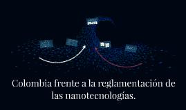 Colombia frente a la reglamentación de las nanotecnologías.