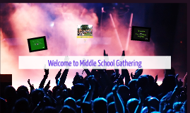 Welcome to Middle School Gathering