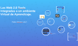 Las Web 2.0 Tools Integradas a un ambiente Virtual de Aprend