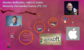 Mentes Brillantes Jobs Vs Gates By Melanny Hernandez On Prezi