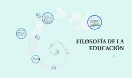 Copy of FILOSOFÍA DE LA EDUCACIÓN