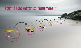 Faut-il Rencontrer les Musulmans