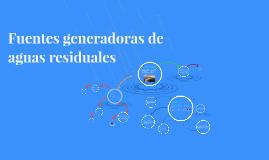 Copy of Copy of fuentes generadoras de aguas residuales