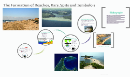 Copy of The Formation of Beaches, Spits, Bars and Tombolo's