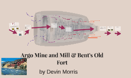 Argo Mine and Mill & Bent's Old Fort