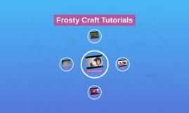 Frosty Craft Tutorials
