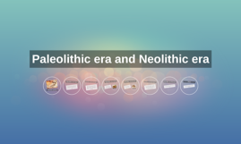 what are the differences between the paleolithic and neolithic eras