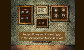 Ancient Rome and Ancient Egypt in the Metropolitan Museum of Art
