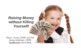 Raising Money without Killing Yourself!