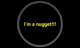 I'm a nugget