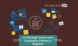 La Psicologia Social como Catalizador Positivo y Negativo