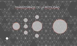 TRANSTORNOS DE LA MOTILIDAD
