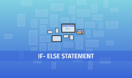 IF- ELSE STATEMENT