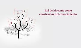 Copy of  Rol del docente como constructor del conocimiento