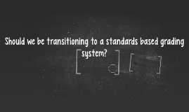 Should we be transitioning to a standards based grading syst