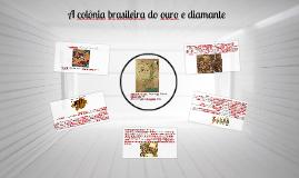 A colônia brasileira do ouro e diamante