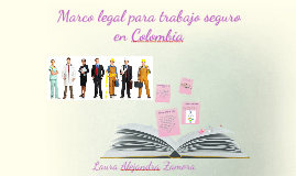 Marco Legal Para El Trabajo Seguro En Colombia.