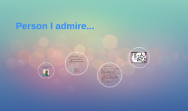 Person I admire...