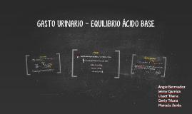 GASTO URINARIO - EQUILIBRIO ÁCIDO BASE