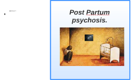 Post Partum psychosis.