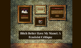 Bitch Better Have My Manet: A Feminist Critique