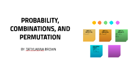 PROBABILITY, COMBINATIONS, AND