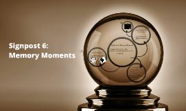 Signpost 6: Memory Moments
