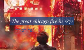 The great chicago fire by rafael lopez on Prezi
