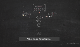 Copy of What Killed Anna Garcia?