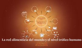 La red alimenticia del mundo y el nivel trófico humano