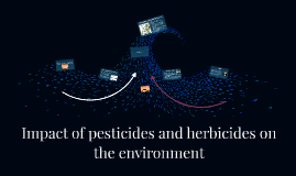 Impact of pesticides and herbicides on the environment