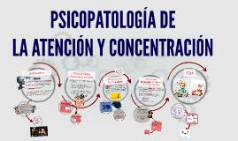 Copy of Copy of PSICOPATOLOGÍA DE LA ATENCIÓN