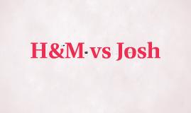 H&M vs Josh