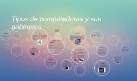 Copy of Tipos de computadoras y sus gabinetes