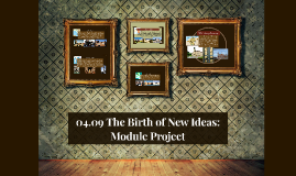 04.09 The Birth of New Ideas: Module Project