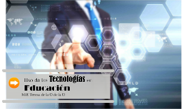 """Copy of """"Uso de las Tecnologías en la Educación"""""""