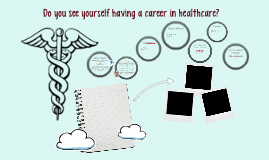Do you see yourself having a career in healthcare?
