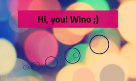 Hi, you! Wino ;)
