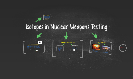 Copy of Isotopes in Nuclear Weapons Testing