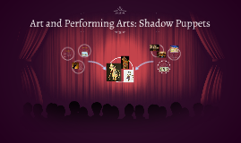 Art and Performing Arts: Shadow Puppets