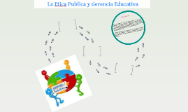 Copy of  La Etica Publica y Gerencia Educativa