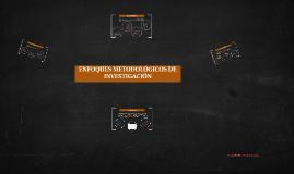 ENFOQUES METODOLÓGICOS DE INVESTIGACIÓN