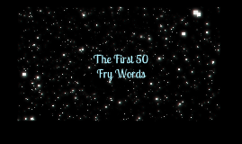 Copy of Copy of Copy of The First 50 Fry Words
