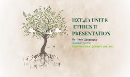 HZT4U1 UNIT 8 ETHICS II PRESENTATION