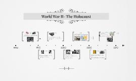 World War II- The Holocaust
