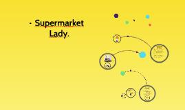 Supermarket Lady.